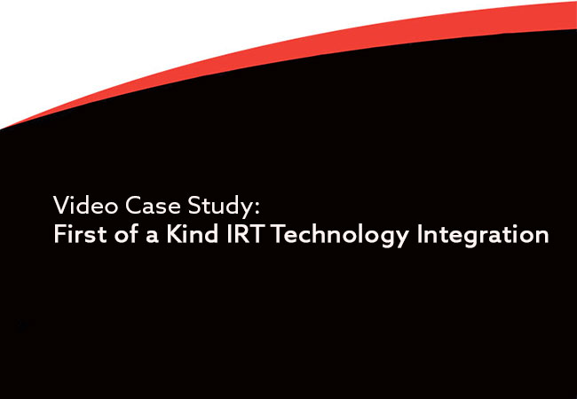 First of a Kind IRT Technology Integration